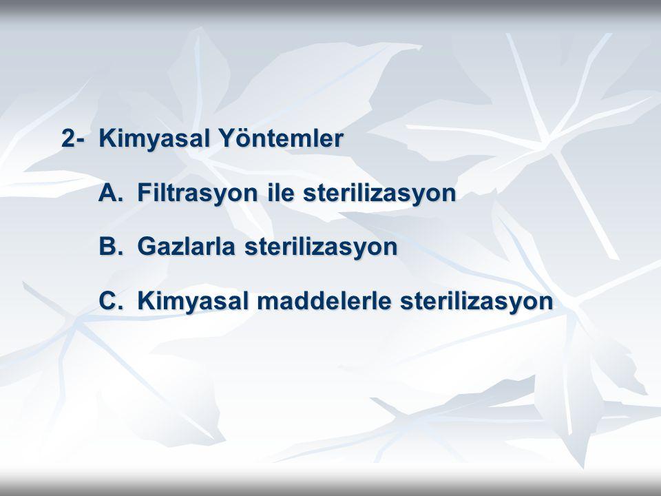 2- Kimyasal Yöntemler 2- Kimyasal Yöntemler A.Filtrasyon ile sterilizasyon B.Gazlarla sterilizasyon C.Kimyasal maddelerle sterilizasyon