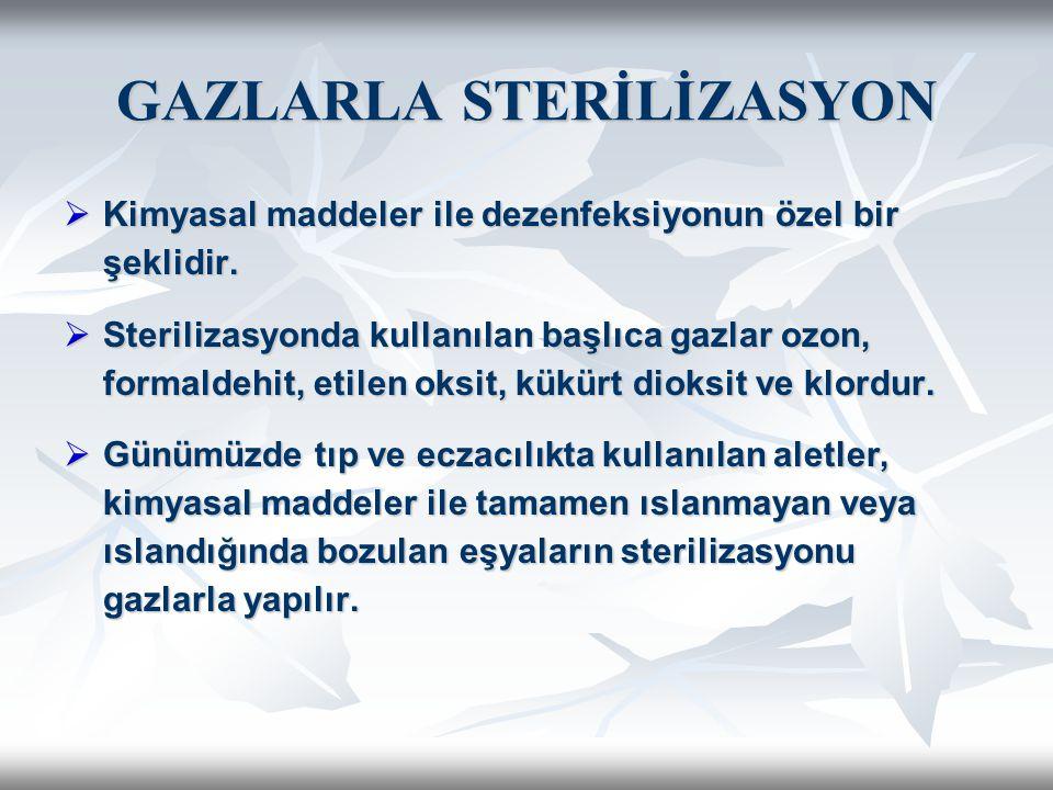 GAZLARLA STERİLİZASYON  Kimyasal maddeler ile dezenfeksiyonun özel bir şeklidir.  Sterilizasyonda kullanılan başlıca gazlar ozon, formaldehit, etile