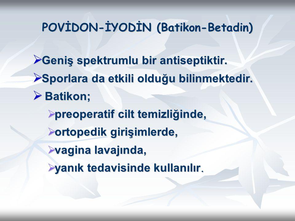 POVİDON-İYODİN (Batikon-Betadin)  Geniş spektrumlu bir antiseptiktir.  Sporlara da etkili olduğu bilinmektedir.  Batikon;  preoperatif cilt temizl