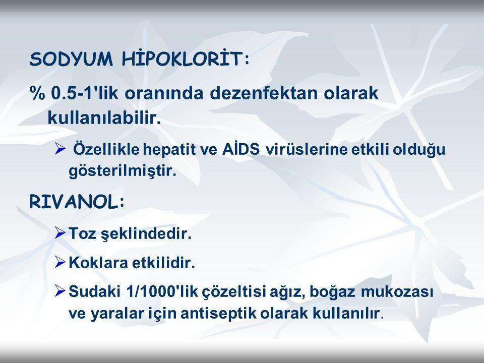 SODYUM HİPOKLORİT: % 0.5-1'lik oranında dezenfektan olarak kullanılabilir.   Özellikle hepatit ve AİDS virüslerine etkili olduğu gösterilmiştir. RIV