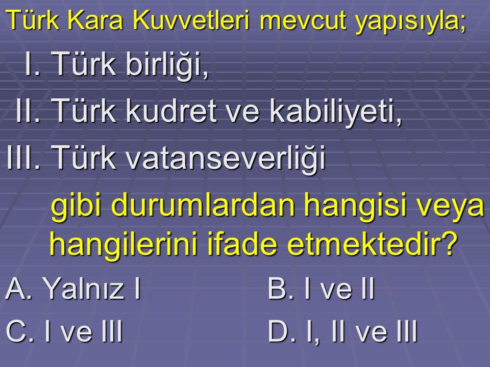 Türk Kara Kuvvetleri mevcut yapısıyla; I.Türk birliği, I.