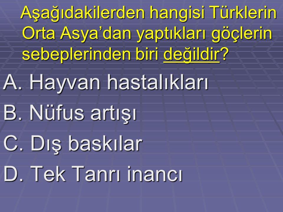 Aşağıdakilerden hangisi Türklerin Orta Asya'dan yaptıkları göçlerin sebeplerinden biri değildir? Aşağıdakilerden hangisi Türklerin Orta Asya'dan yaptı