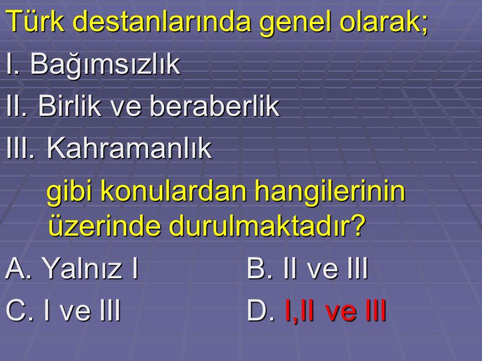 Türk destanlarında genel olarak; I.Bağımsızlık II.