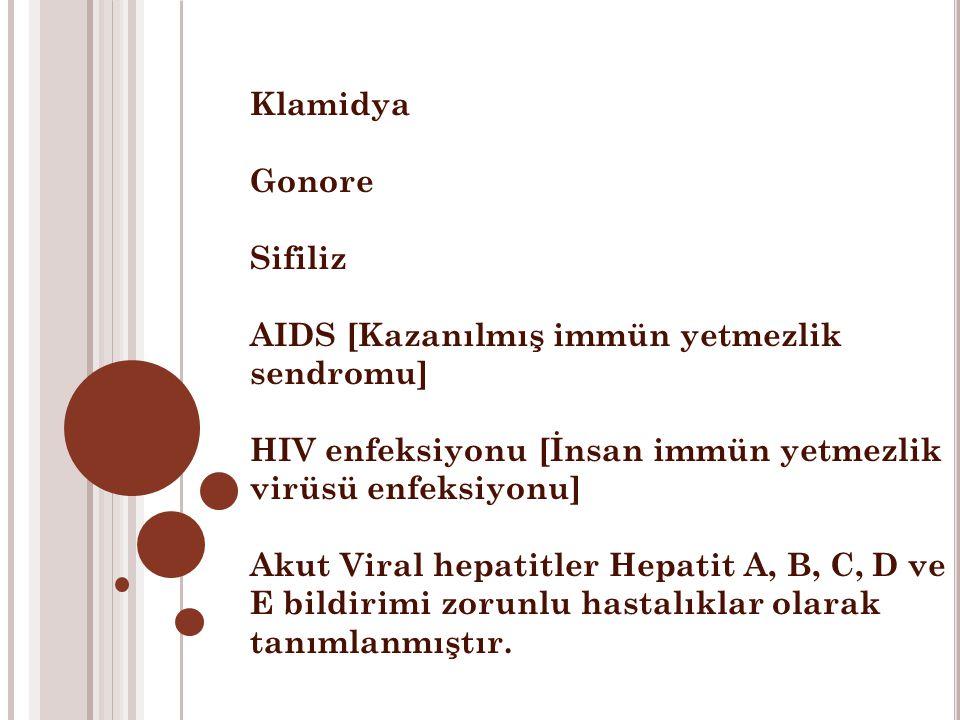 Klamidya Gonore Sifiliz AIDS [Kazanılmış immün yetmezlik sendromu] HIV enfeksiyonu [İnsan immün yetmezlik virüsü enfeksiyonu] Akut Viral hepatitler Hepatit A, B, C, D ve E bildirimi zorunlu hastalıklar olarak tanımlanmıştır.