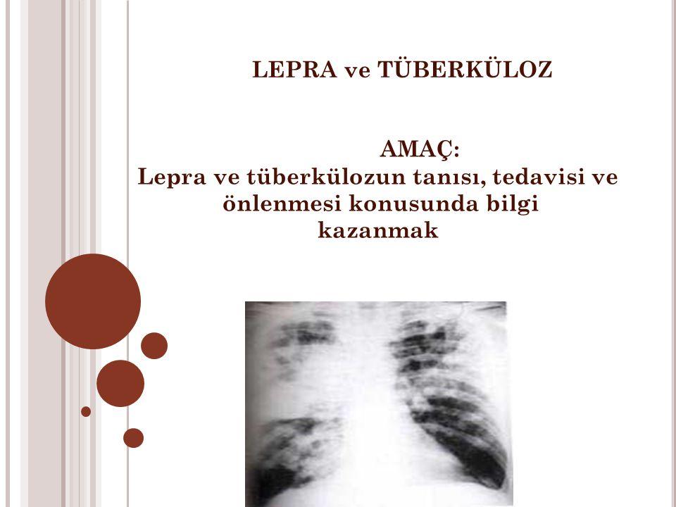 LEPRA ve TÜBERKÜLOZ AMAÇ: Lepra ve tüberkülozun tanısı, tedavisi ve önlenmesi konusunda bilgi kazanmak