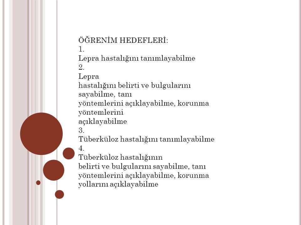 ÖĞRENİM HEDEFLERİ: 1.Lepra hastalığını tanımlayabilme 2.