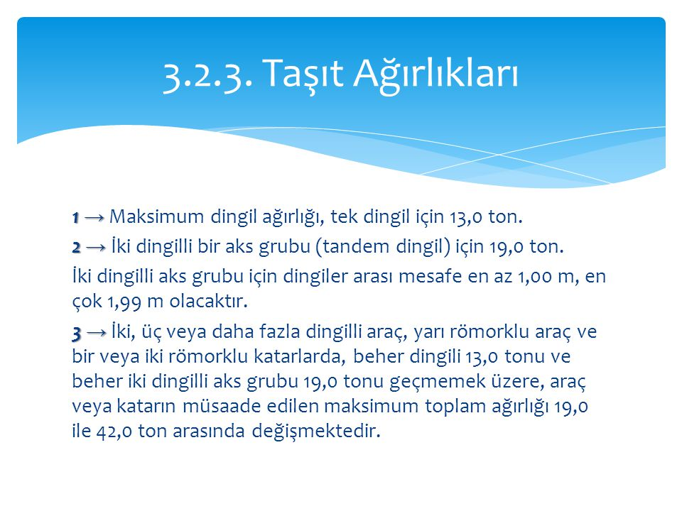 1 → 1 → Maksimum dingil ağırlığı, tek dingil için 13,0 ton. 2 → 2 → İki dingilli bir aks grubu (tandem dingil) için 19,0 ton. İki dingilli aks grubu i