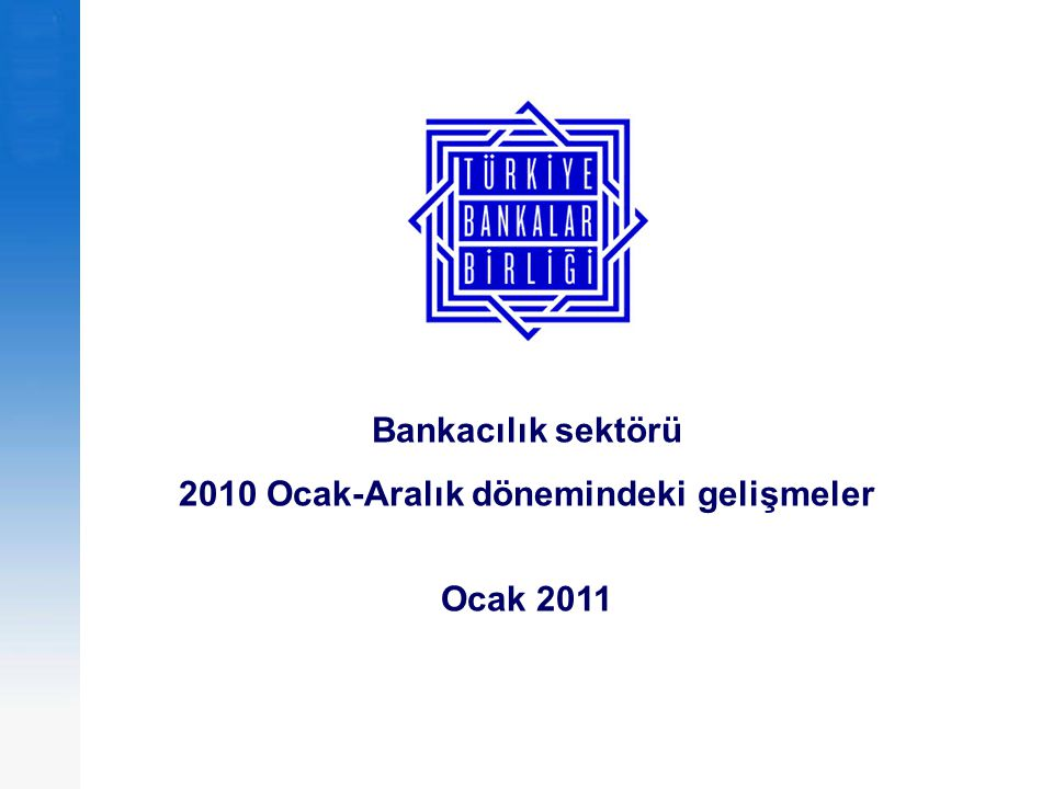 Bankacılık sektörü 2010 Ocak-Aralık dönemindeki gelişmeler Ocak 2011