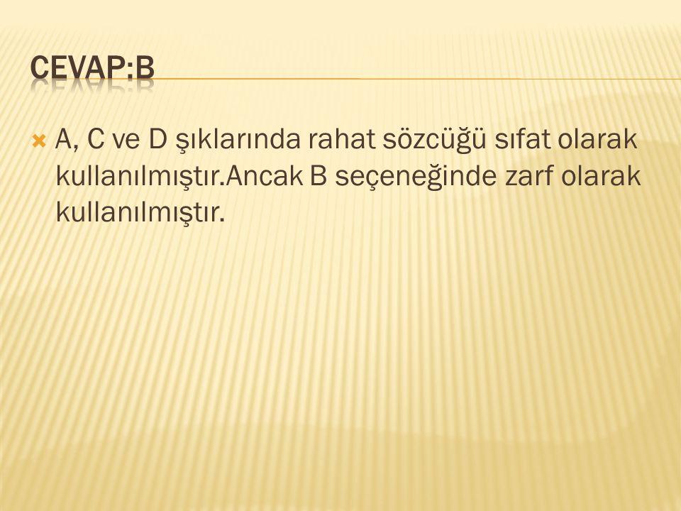  A, C ve D şıklarında rahat sözcüğü sıfat olarak kullanılmıştır.Ancak B seçeneğinde zarf olarak kullanılmıştır.