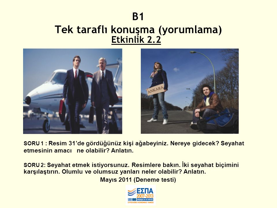 B1 Tek taraflı konuşma (yorumlama) Etkinlik 2.2 SORU 1 : Resim 31'de gördüğünüz kişi ağabeyiniz.