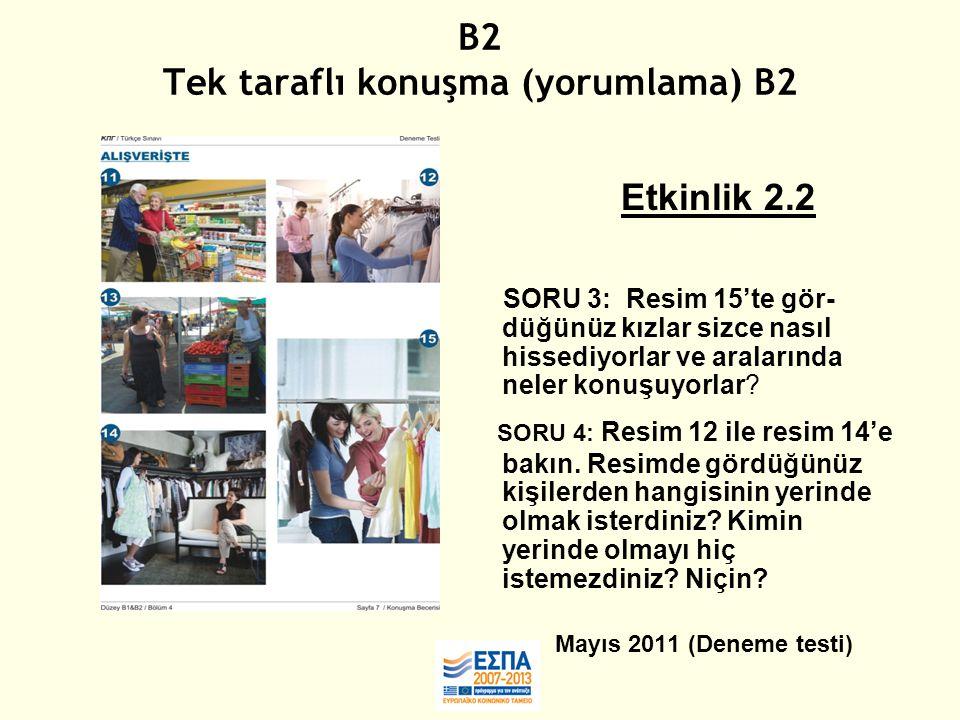 B2 Tek taraflı konuşma (yorumlama) B2 Etkinlik 2.2 SORU 3: Resim 15'te gör- düğünüz kızlar sizce nasıl hissediyorlar ve aralarında neler konuşuyorlar.