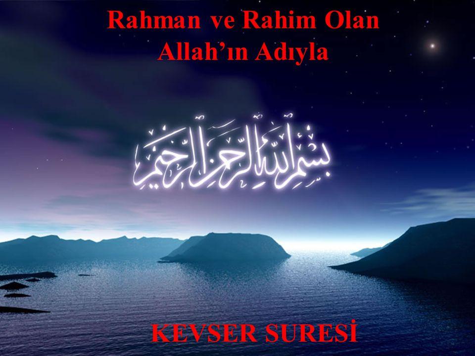 1 Rahman ve Rahim Olan Allah'ın Adıyla KEVSER SURESİ