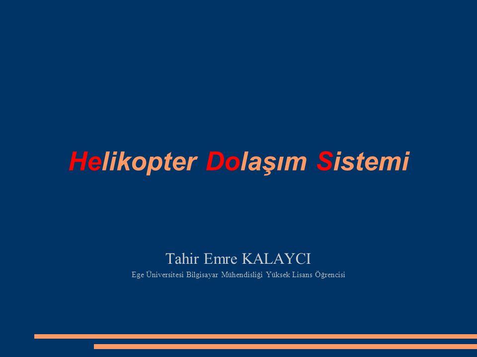Helikopter Dolaşım Sistemi Tahir Emre KALAYCI Ege Üniversitesi Bilgisayar Mühendisliği Yüksek Lisans Öğrencisi