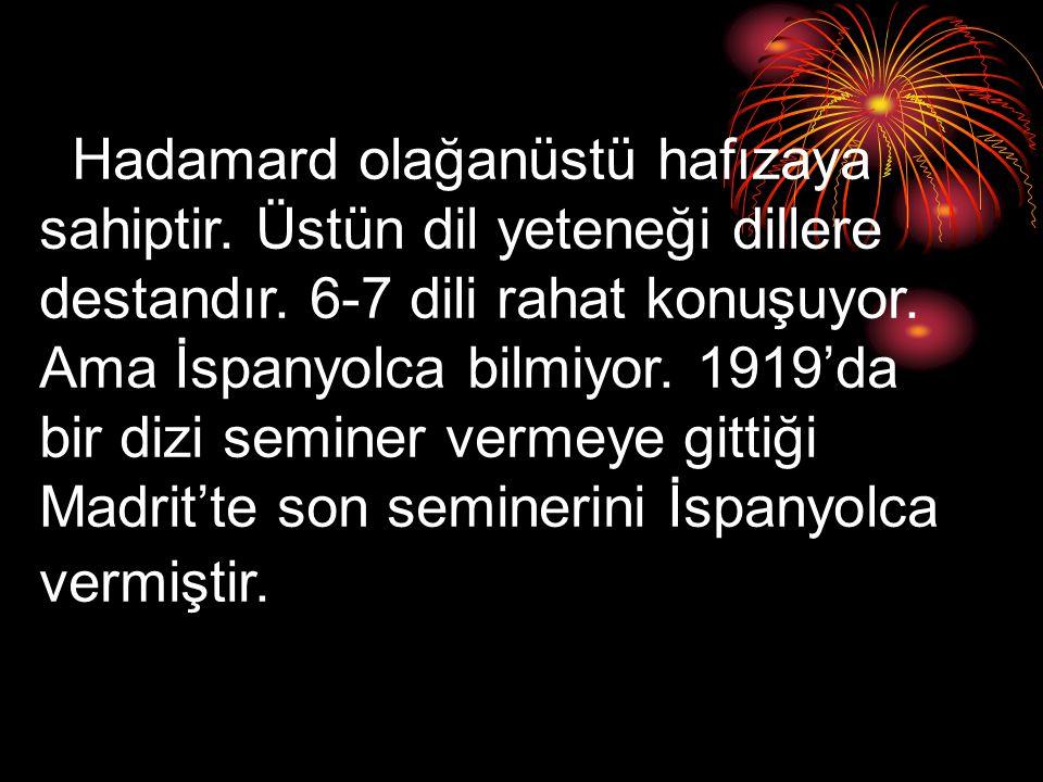 Hadamard olağanüstü hafızaya sahiptir. Üstün dil yeteneği dillere destandır. 6-7 dili rahat konuşuyor. Ama İspanyolca bilmiyor. 1919'da bir dizi semin