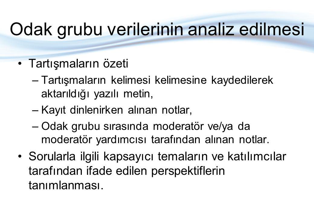 Odak grubu verilerinin analiz edilmesi Tartışmaların özeti –Tartışmaların kelimesi kelimesine kaydedilerek aktarıldığı yazılı metin, –Kayıt dinlenirke
