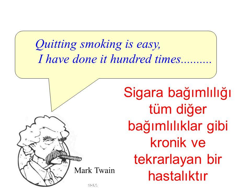 Sigara bağımlılığı tüm diğer bağımlılıklar gibi kronik ve tekrarlayan bir hastalıktır Quitting smoking is easy, I have done it hundred times..........