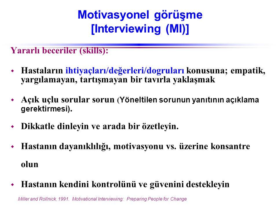 Motivasyonel görüşme [Interviewing (MI)] Yararlı beceriler (skills):  Hastaların ihtiyaçları/değerleri/dogruları konusuna; empatik, yargılamayan, tar
