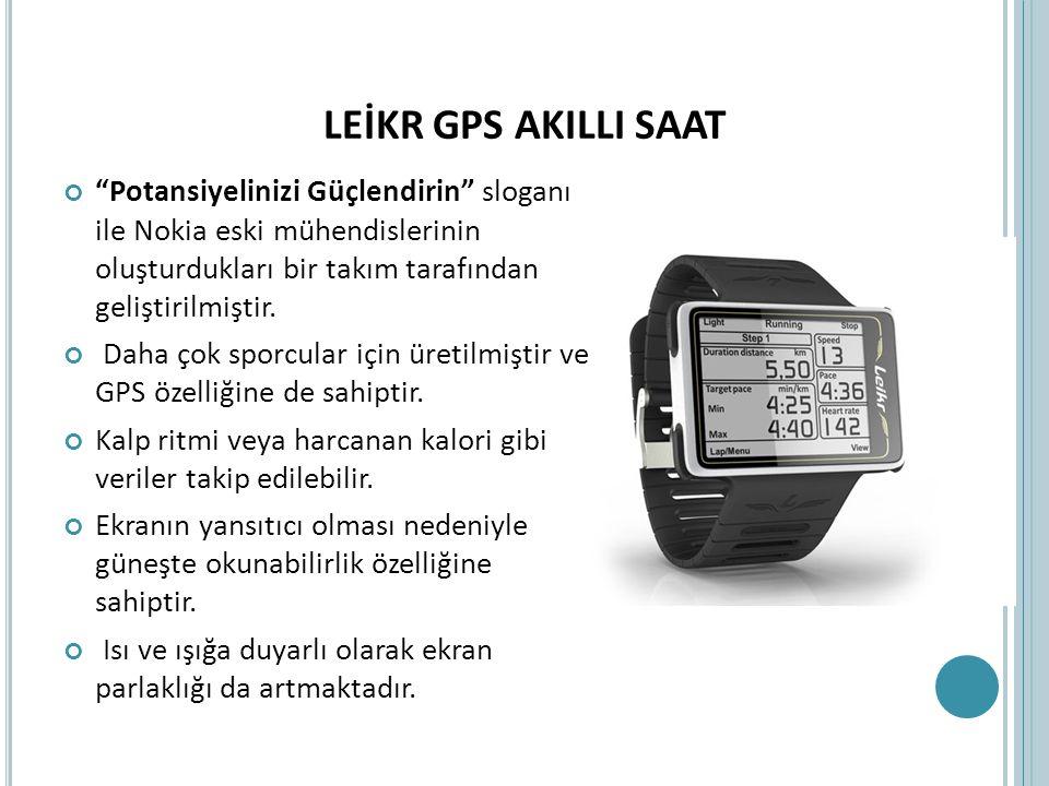 LEİKR GPS AKILLI SAAT Potansiyelinizi Güçlendirin sloganı ile Nokia eski mühendislerinin oluşturdukları bir takım tarafından geliştirilmiştir.