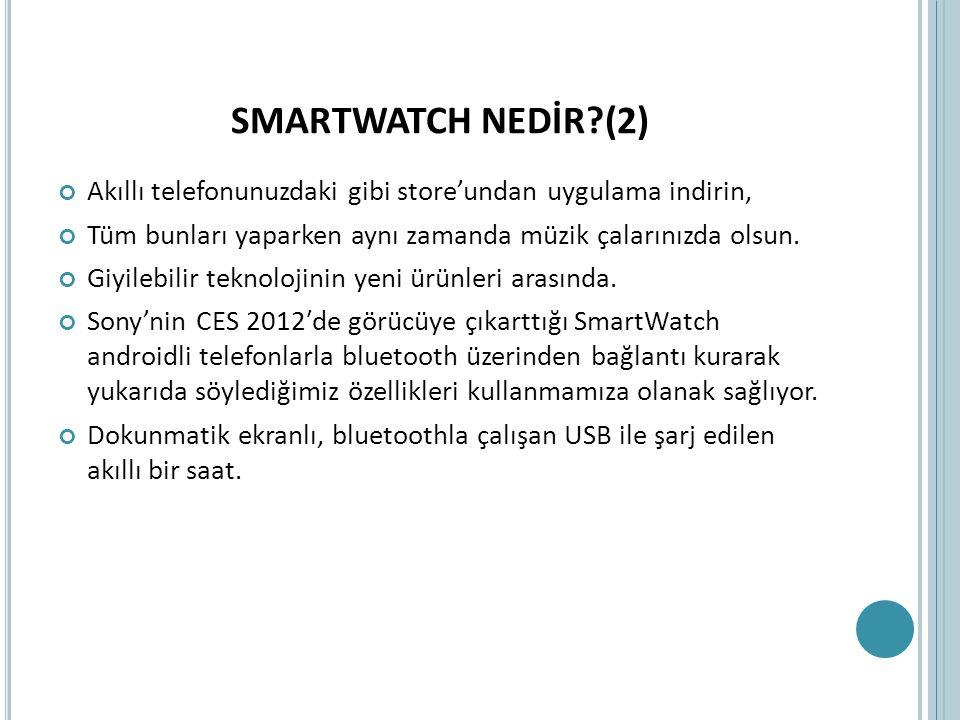 SMARTWATCH ARTILARI Arama cevaplama (Bluetooth kulaklıkla) Kısa mesaj-mail görüntüleme Sosyal medya entegrasyonu Akıllı telefonun kamerasıyla olan iletişim Göze hoş gelen tasarım Çeşitli yazılım destekleriyle uğraşılabilecek birçok özellik