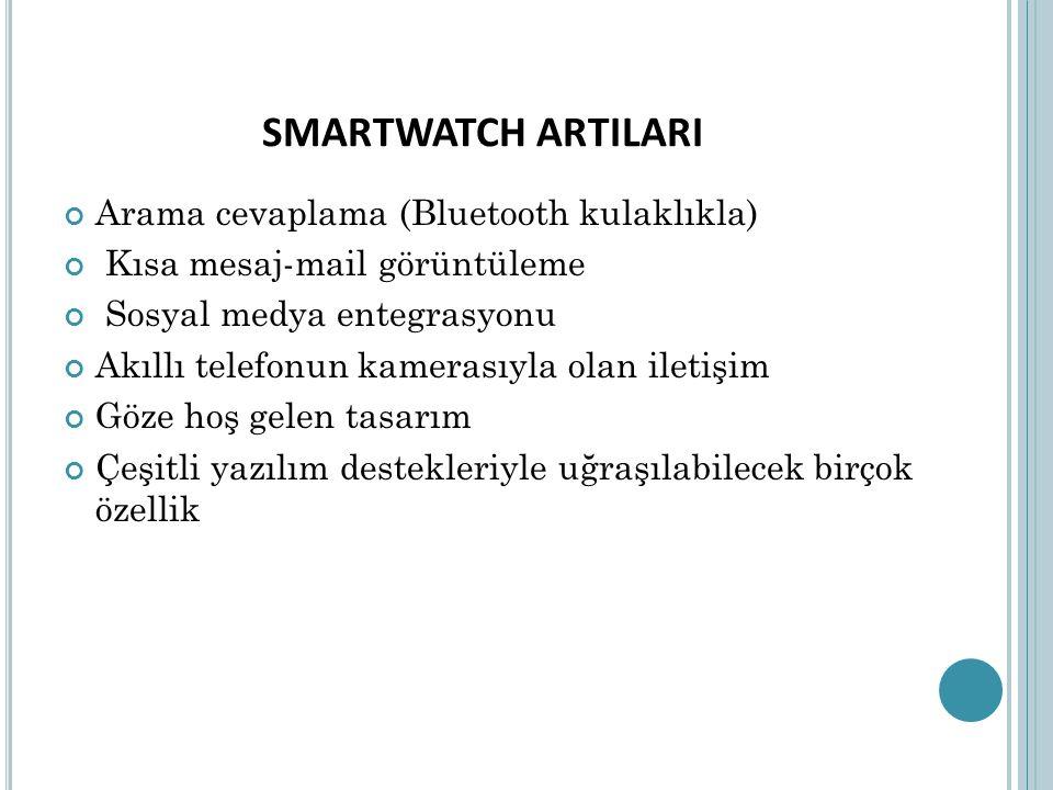 SMARTWATCH ARTILARI Arama cevaplama (Bluetooth kulaklıkla) Kısa mesaj-mail görüntüleme Sosyal medya entegrasyonu Akıllı telefonun kamerasıyla olan ile