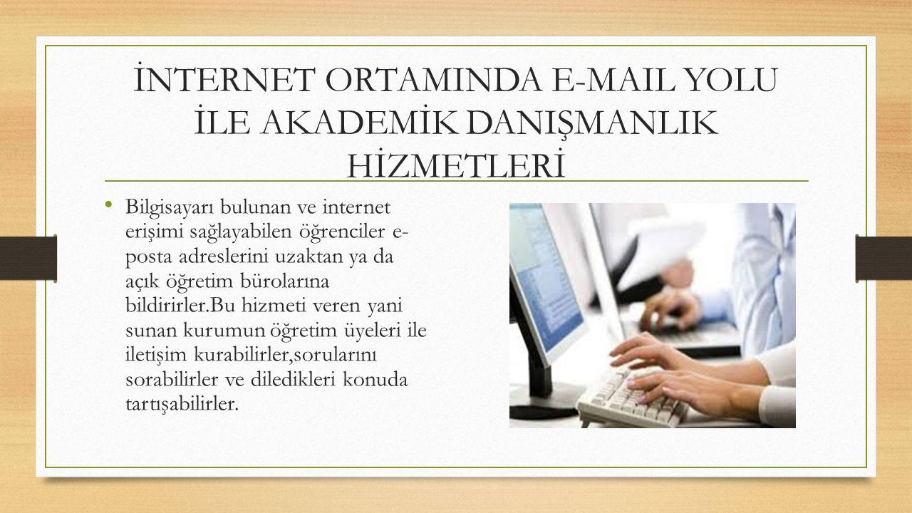 İNTERNET ORTAMINDA E-MAIL YOLU İLE AKADEMİK DANIŞMANLIK HİZMETLERİ Bilgisayarı bulunan ve internet erişimi sağlayabilen öğrenciler e- posta adreslerin