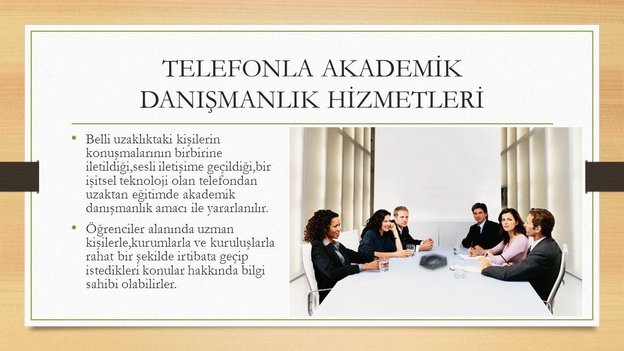 TELEFONLA AKADEMİK DANIŞMANLIK HİZMETLERİ Belli uzaklıktaki kişilerin konuşmalarının birbirine iletildiği,sesli iletişime geçildiği,bir işitsel teknoloji olan telefondan uzaktan eğitimde akademik danışmanlık amacı ile yararlanılır.