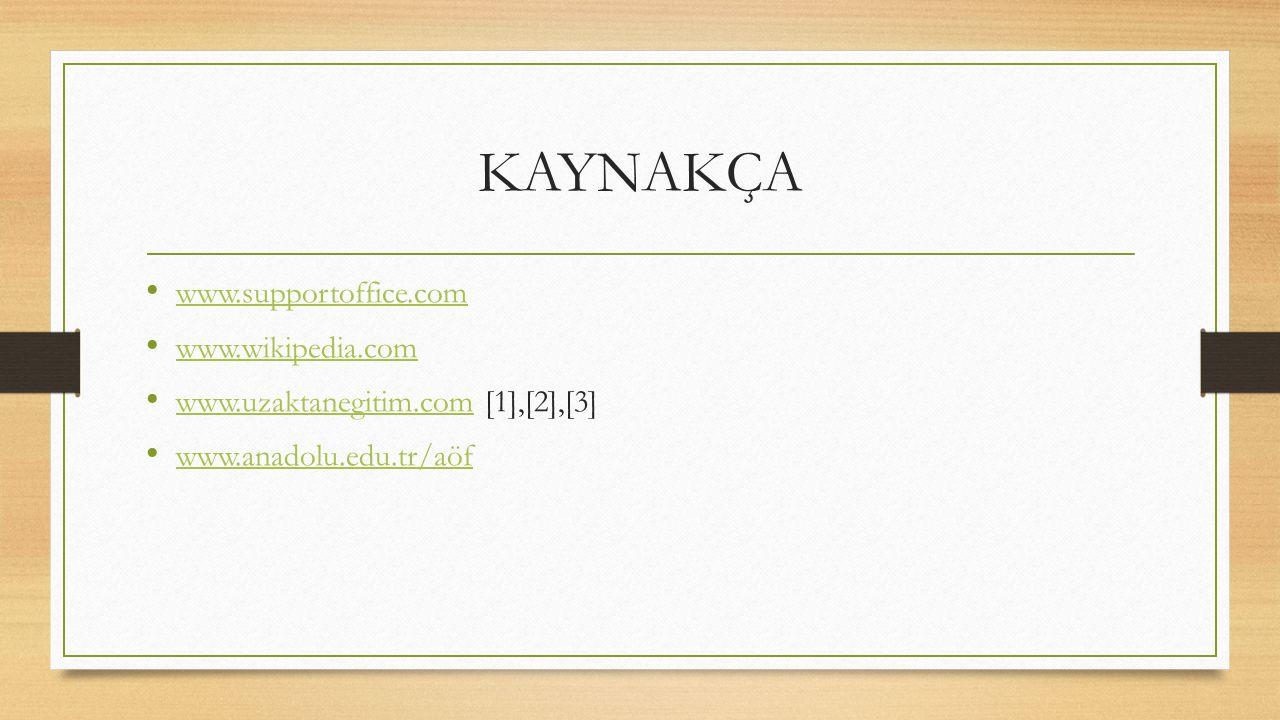 KAYNAKÇA www.supportoffice.com www.wikipedia.com www.uzaktanegitim.com [1],[2],[3] www.uzaktanegitim.com www.anadolu.edu.tr/aöf