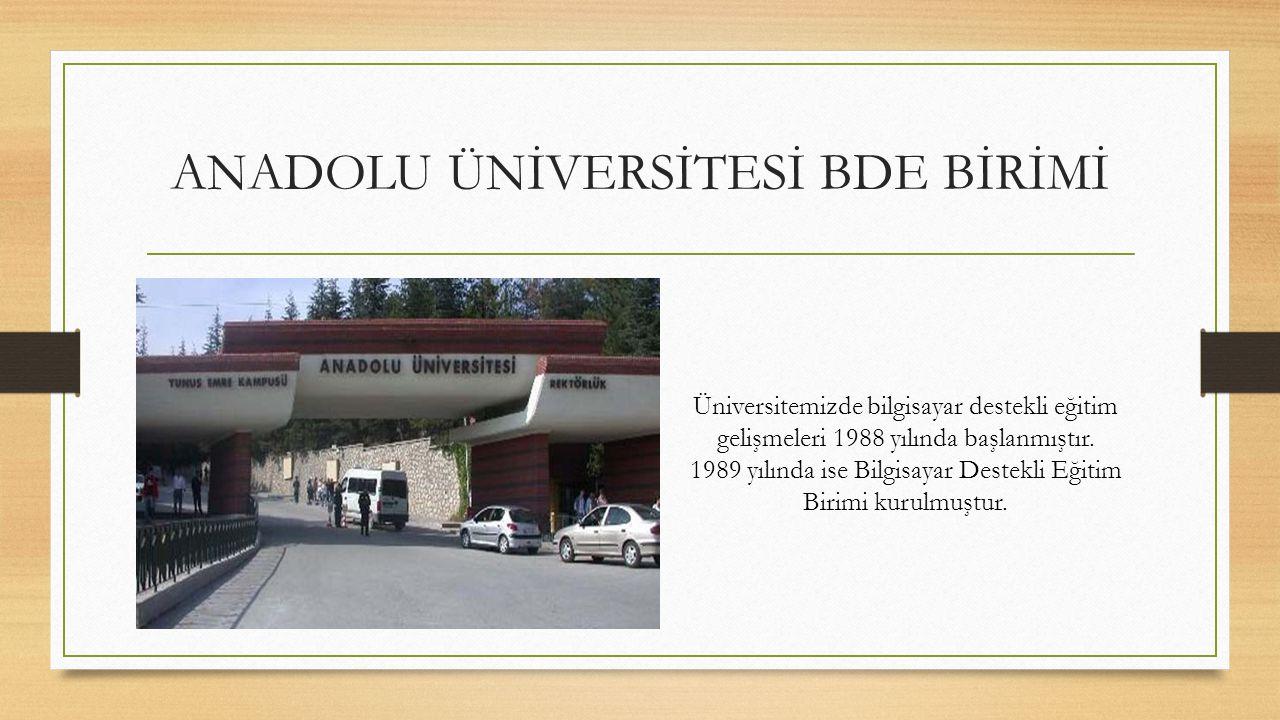 ANADOLU ÜNİVERSİTESİ BDE BİRİMİ Üniversitemizde bilgisayar destekli eğitim gelişmeleri 1988 yılında başlanmıştır.