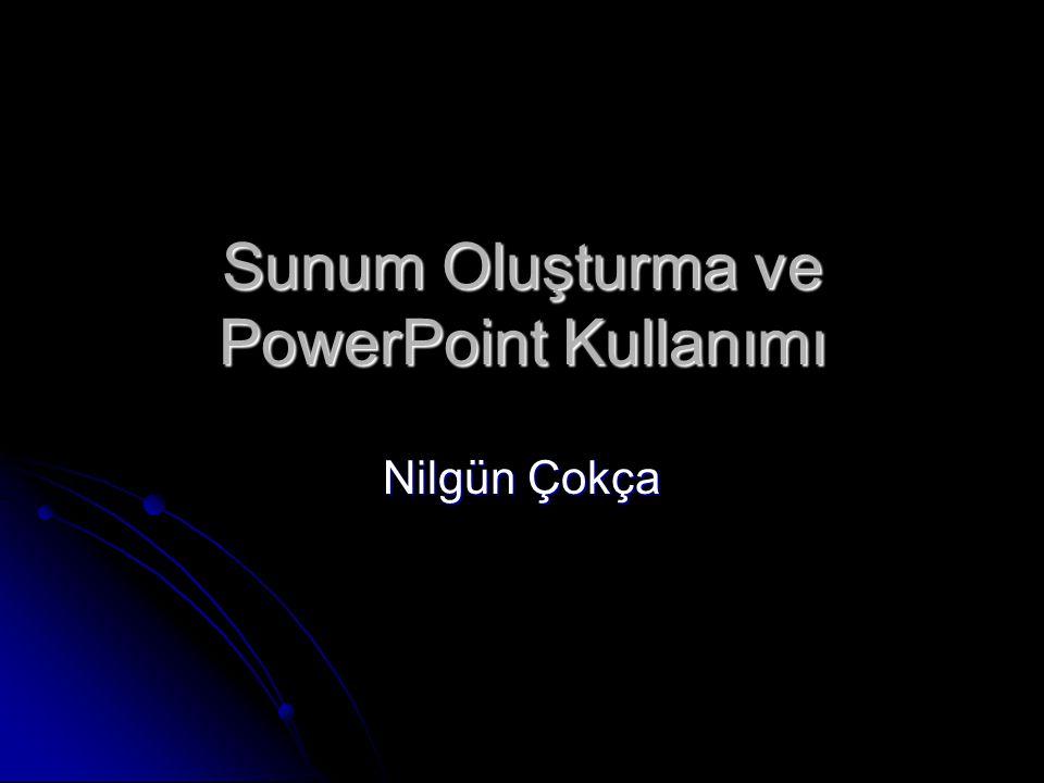 Sunum Oluşturma ve PowerPoint Kullanımı Nilgün Çokça