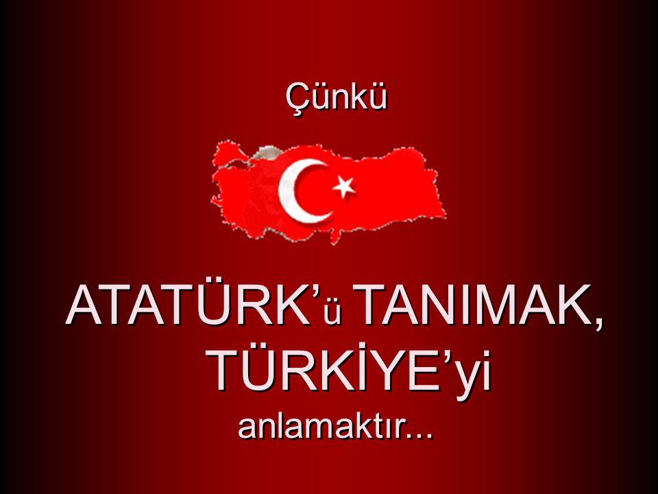Türk Gençliği de onunla bütünleşebilme yolunda, öncelikle ATATÜRK' ü ders kitaplarının ötesine geçerek tanımaya yöneltilmelidir.