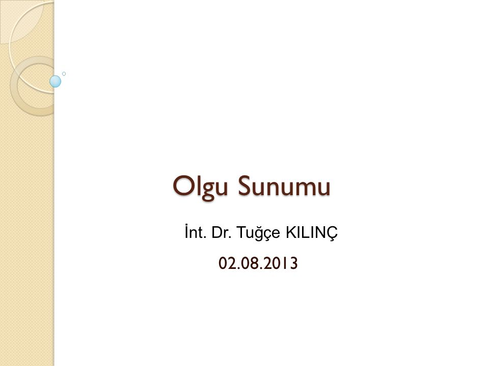 Olgu Sunumu 02.08.2013 İnt. Dr. Tuğçe KILINÇ