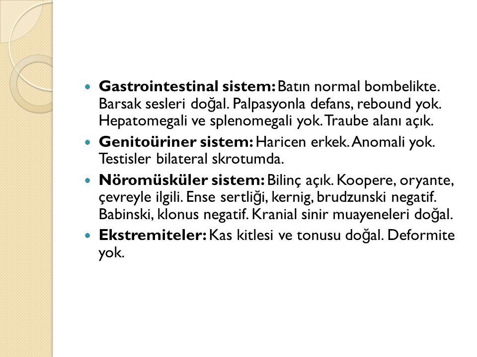 Gastrointestinal sistem: Batın normal bombelikte. Barsak sesleri do ğ al. Palpasyonla defans, rebound yok. Hepatomegali ve splenomegali yok. Traube al