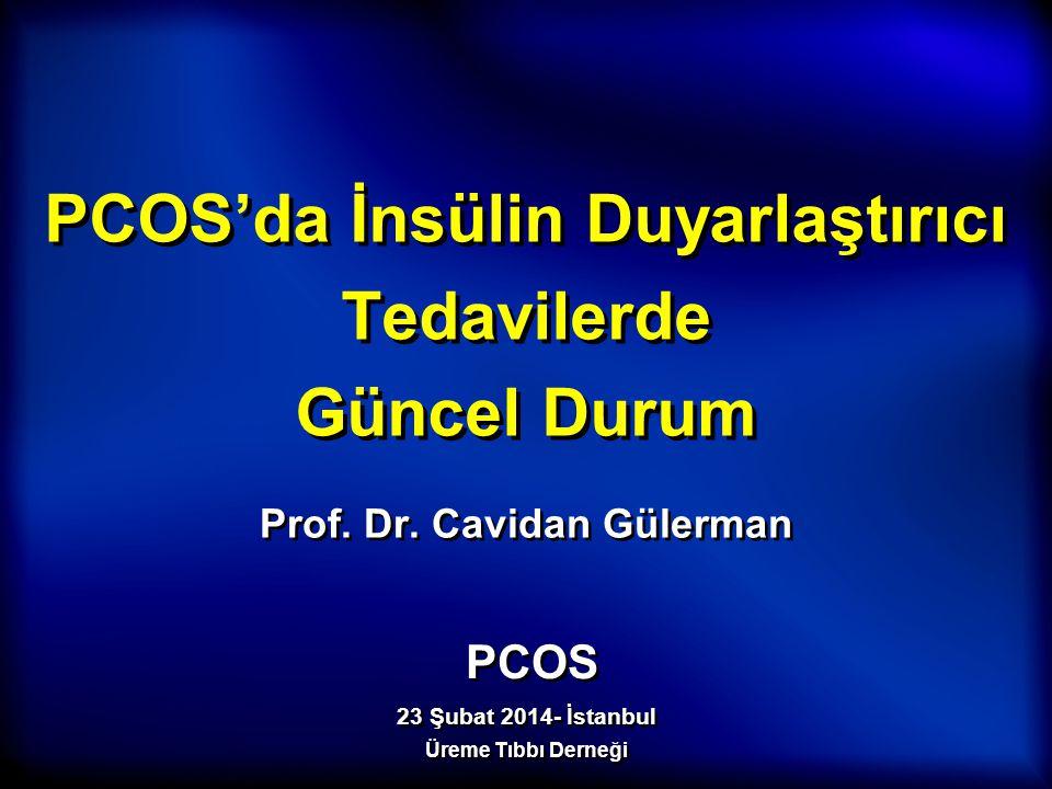 PCOS'da İnsülin Duyarlaştırıcı Tedavilerde Güncel Durum Prof. Dr. Cavidan Gülerman PCOS 23 Şubat 2014- İstanbul Üreme Tıbbı Derneği PCOS 23 Şubat 2014