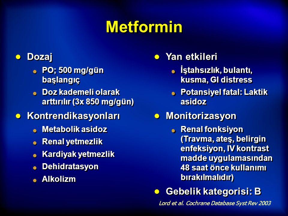 Metformin ● Dozaj PO; 500 mg/gün başlangıç Doz kademeli olarak arttırılır (3x 850 mg/gün) ● Kontrendikasyonları Metabolik asidoz Renal yetmezlik Kardi