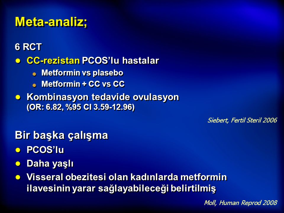 Meta-analiz; 6 RCT ● CC-rezistan PCOS'lu hastalar Metformin vs plasebo Metformin + CC vs CC ● Kombinasyon tedavide ovulasyon  (OR: 6.82, %95 CI 3.59-