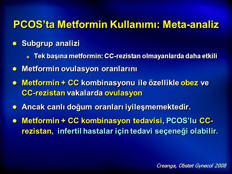 PCOS'ta Metformin Kullanımı: Meta-analiz ● Subgrup analizi Tek başına metformin: CC-rezistan olmayanlarda daha etkili ● Metformin ovulasyon oranlarını