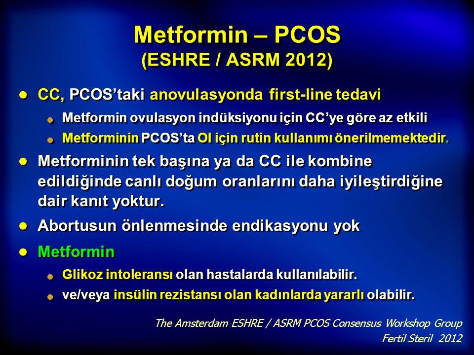 Metformin – PCOS (ESHRE / ASRM 2012) ● CC, PCOS'taki anovulasyonda first-line tedavi Metformin ovulasyon indüksiyonu için CC'ye göre az etkili Metform