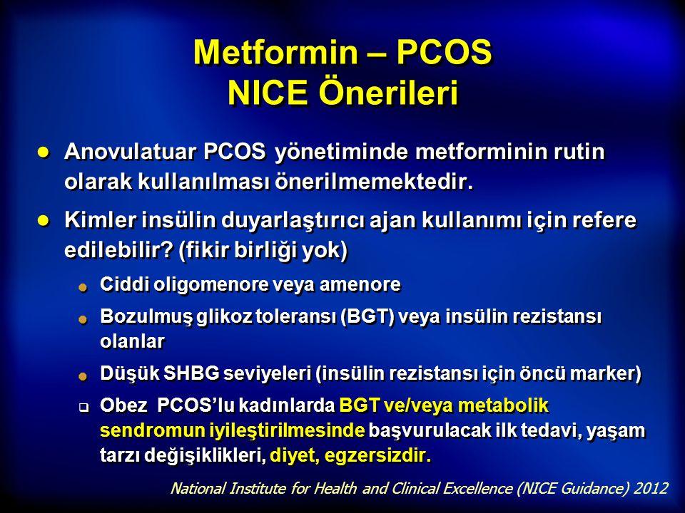 Metformin – PCOS NICE Önerileri ● Anovulatuar PCOS yönetiminde metforminin rutin olarak kullanılması önerilmemektedir. ● Kimler insülin duyarlaştırıcı