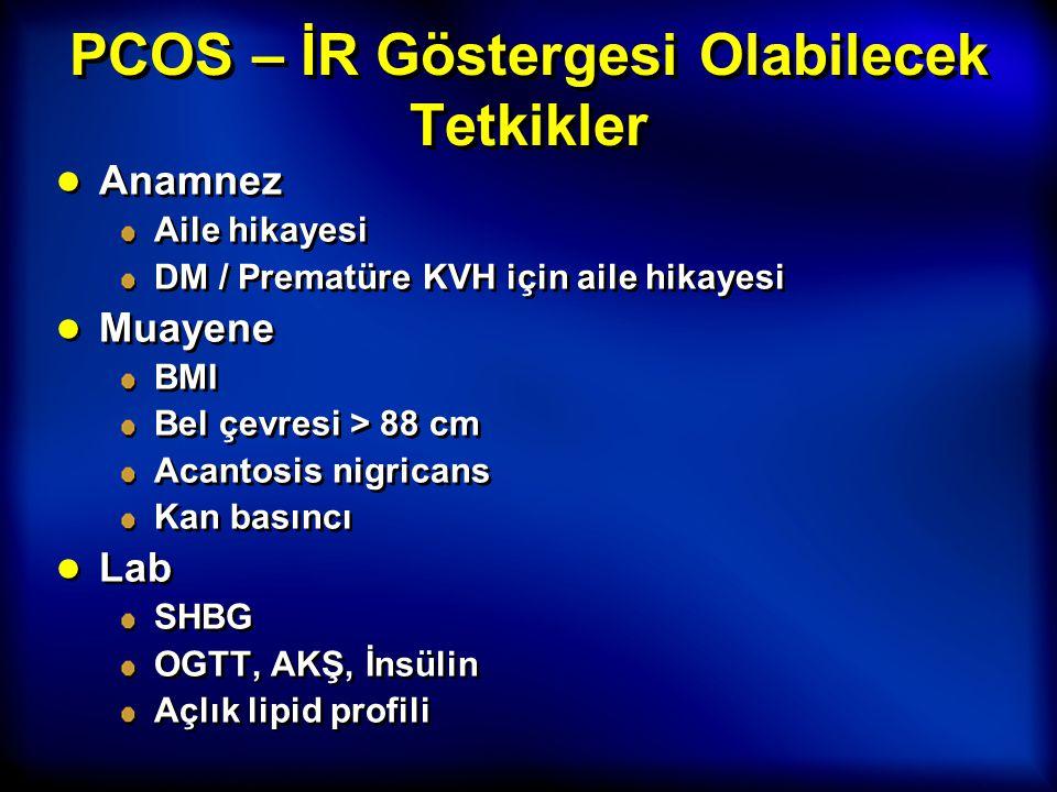 PCOS Semptomlarında İnsülin Duyarlaştırıcı Ajanlar vs OKS (Cochrane Database) 6 çalışma Metformin vs OKS (4 çalışma, n=104) Metf + OKS vs OKS (2 çalışma, n=70) 12 aylık takip süreci ● OKS > İnsülin duyarlaştırıcı ajanlar Menstrüel pattern Serum androjen  ● İnsülin duyarlaştırıcı ajanlar > OKS İnsülin seviyeleri  Trigliserid seviyeleri  6 çalışma Metformin vs OKS (4 çalışma, n=104) Metf + OKS vs OKS (2 çalışma, n=70) 12 aylık takip süreci ● OKS > İnsülin duyarlaştırıcı ajanlar Menstrüel pattern Serum androjen  ● İnsülin duyarlaştırıcı ajanlar > OKS İnsülin seviyeleri  Trigliserid seviyeleri  Costello, Cochrane Database Syst Rev 2010
