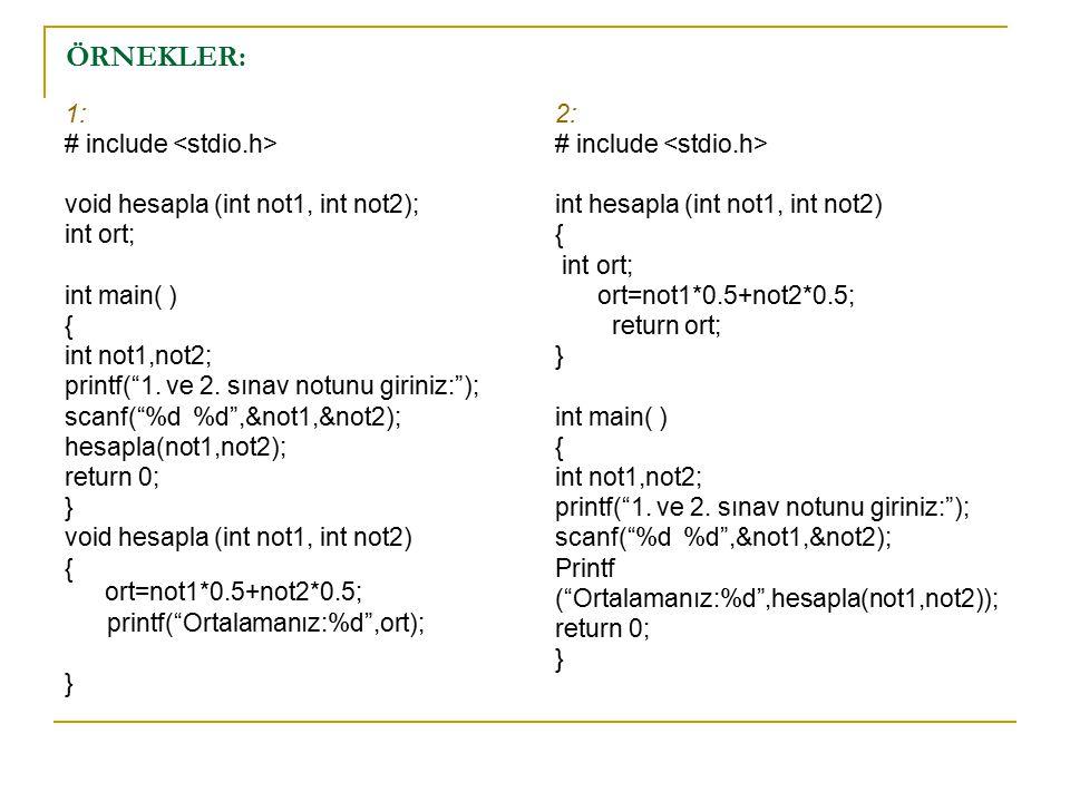 "ÖRNEKLER: 1: # include void hesapla (int not1, int not2); int ort; int main( ) { int not1,not2; printf(""1. ve 2. sınav notunu giriniz:""); scanf(""%d %d"