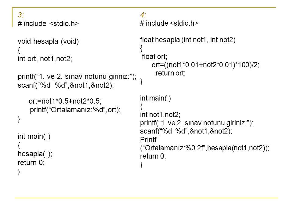 """3: # include void hesapla (void) { int ort, not1,not2; printf(""""1. ve 2. sınav notunu giriniz:""""); scanf(""""%d %d"""",&not1,&not2); ort=not1*0.5+not2*0.5; pr"""