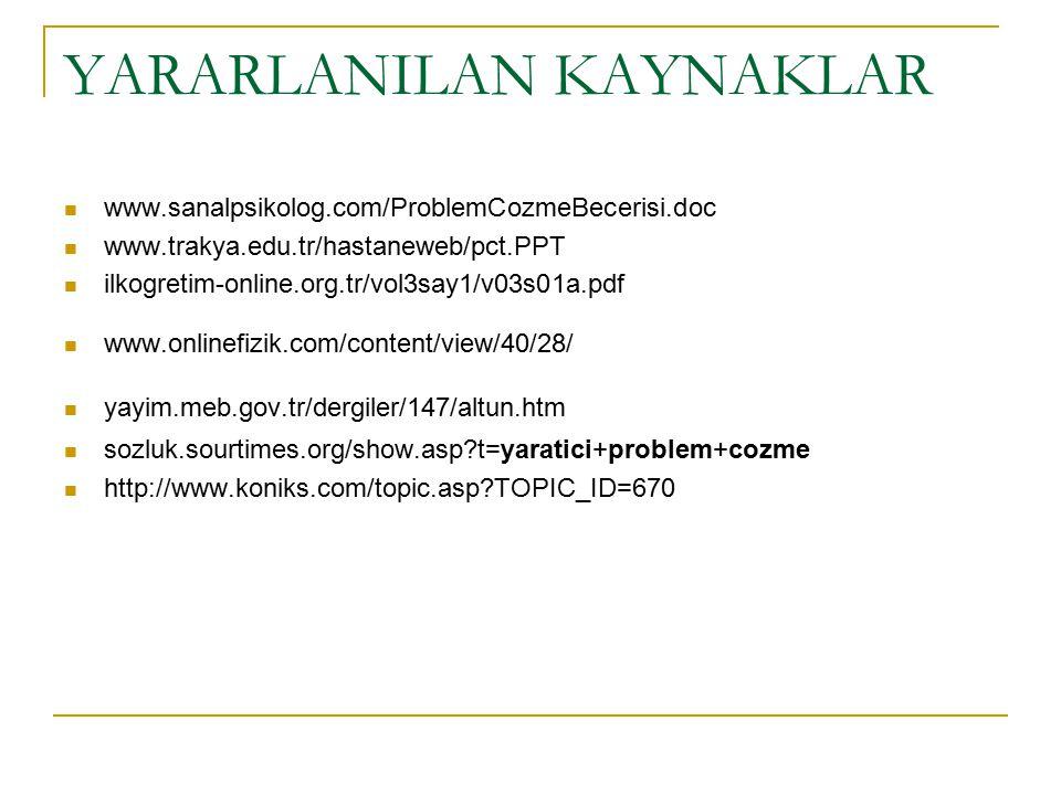 YARARLANILAN KAYNAKLAR www.sanalpsikolog.com/ProblemCozmeBecerisi.doc www.trakya.edu.tr/hastaneweb/pct.PPT ilkogretim-online.org.tr/vol3say1/v03s01a.p