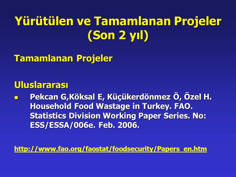 Yürütülen ve Tamamlanan Projeler (Son 2 yıl) Tamamlanan Projeler Uluslararası Pekcan G,Köksal E, Küçükerdönmez Ö, Özel H. Household Food Wastage in Tu