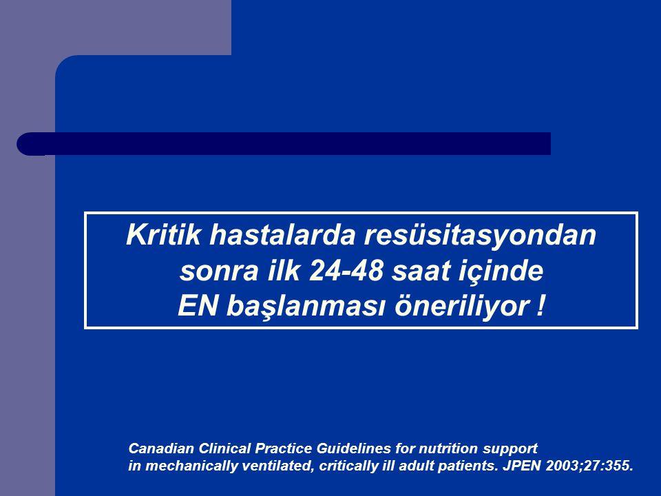 Kritik hastalarda resüsitasyondan sonra ilk 24-48 saat içinde EN başlanması öneriliyor .
