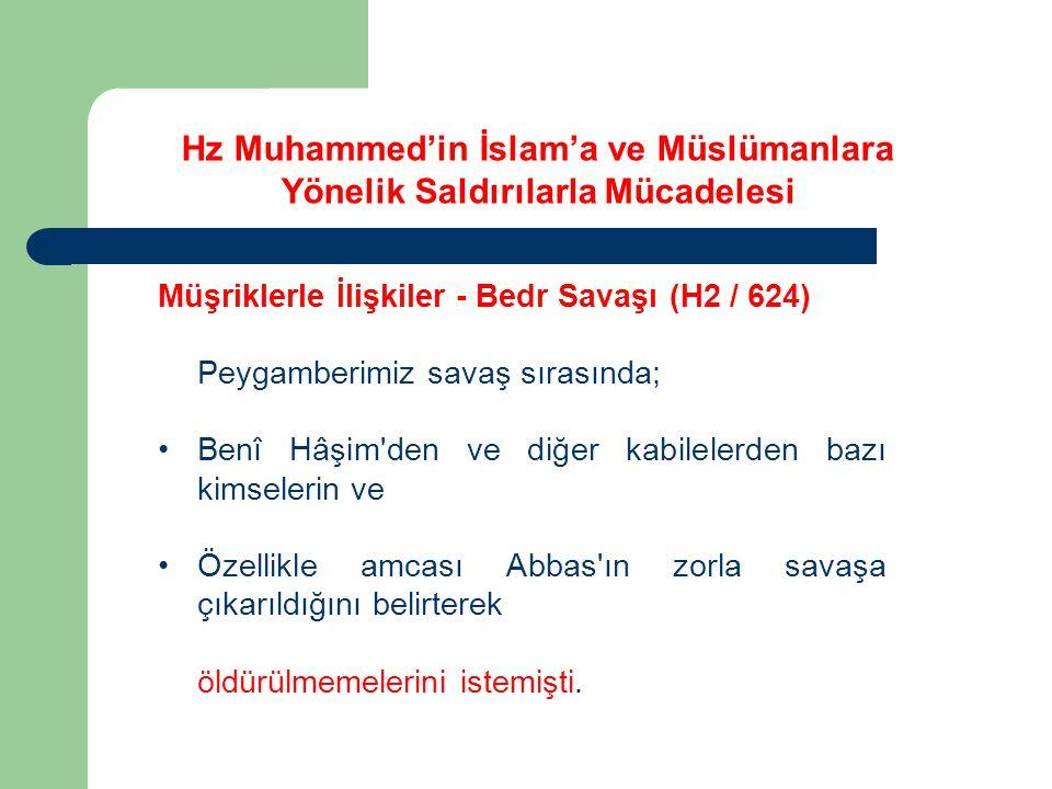 Hz Muhammed'in İslam'a ve Müslümanlara Yönelik Saldırılarla Mücadelesi Müşriklerle İlişkiler - Bedr Savaşı (H2 / 624) Peygamberimiz savaş sırasında; B