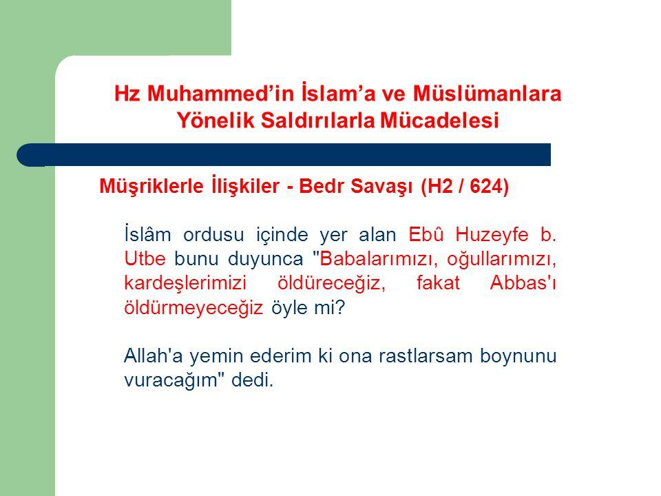Hz Muhammed'in İslam'a ve Müslümanlara Yönelik Saldırılarla Mücadelesi Müşriklerle İlişkiler - Bedr Savaşı (H2 / 624) İslâm ordusu içinde yer alan Ebû