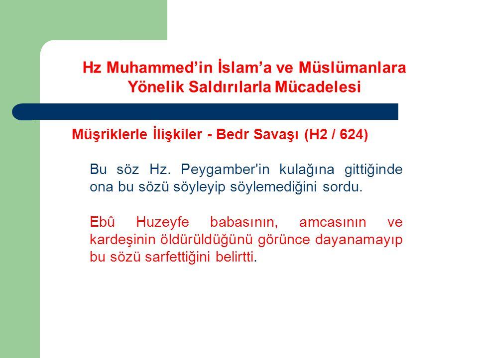 Hz Muhammed'in İslam'a ve Müslümanlara Yönelik Saldırılarla Mücadelesi Müşriklerle İlişkiler - Bedr Savaşı (H2 / 624) Bu söz Hz. Peygamber'in kulağına