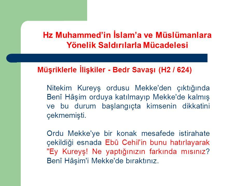 Hz Muhammed'in İslam'a ve Müslümanlara Yönelik Saldırılarla Mücadelesi Müşriklerle İlişkiler - Bedr Savaşı (H2 / 624) Nitekim Kureyş ordusu Mekke'den
