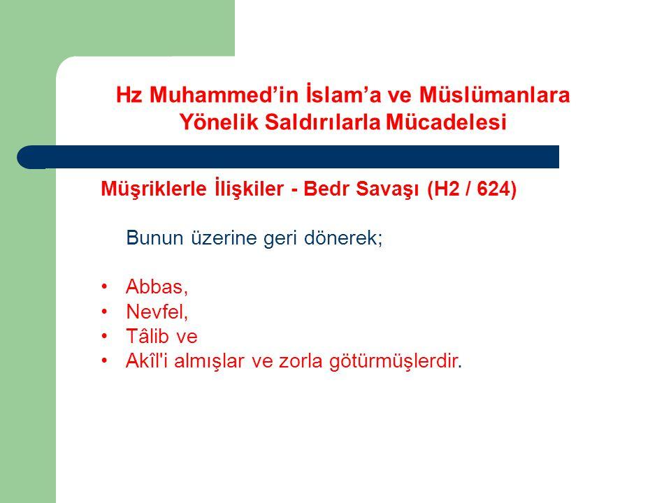 Hz Muhammed'in İslam'a ve Müslümanlara Yönelik Saldırılarla Mücadelesi Müşriklerle İlişkiler - Bedr Savaşı (H2 / 624) Bunun üzerine geri dönerek; Abba