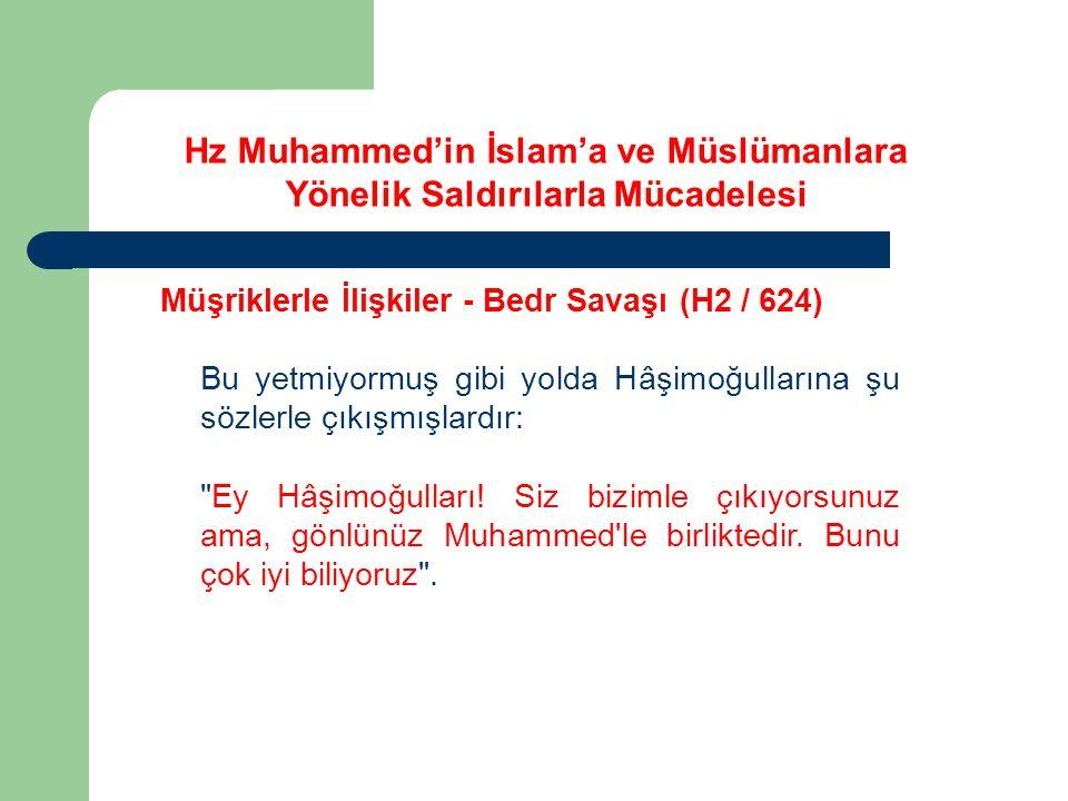 Hz Muhammed'in İslam'a ve Müslümanlara Yönelik Saldırılarla Mücadelesi Müşriklerle İlişkiler - Bedr Savaşı (H2 / 624) Bu yetmiyormuş gibi yolda Hâşimo